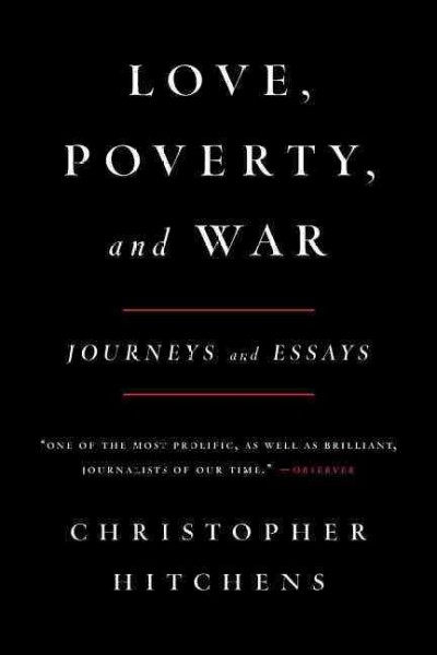 love poverty and war journeys and essays review Colm toibin reviews book love, poverty, and war: journeys and essays by christopher hitchens drawing (m.
