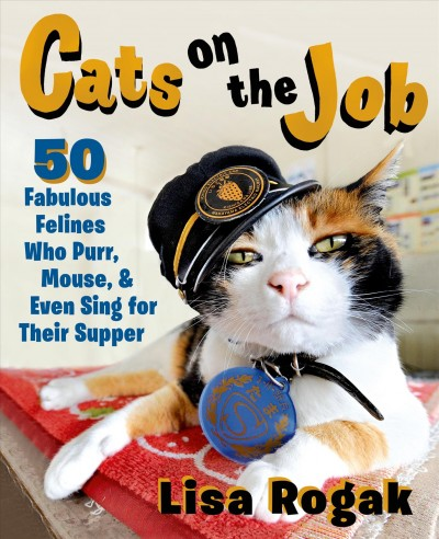 Cats on the Job by Lisa Rogak