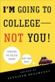 Go to record I'm going to college---not you! : surviving the college se...