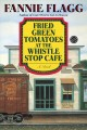 Go to record Fried green tomatoes at the Whistle Stop Cafe