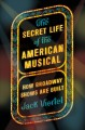 Go to record The secret life of the American musical : how Broadway sho...