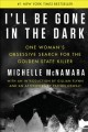 Go to record I'll be gone in the dark : one woman's obsessive search fo...