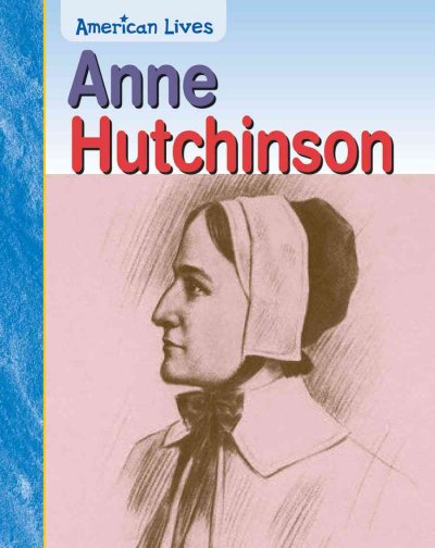 a life of anne hutchinson Early life anne hutchinson was born in 1591 in england her father was a deacon, which means that he worked for the church, and he taught her to be skeptical and question the teachings of the church of england.