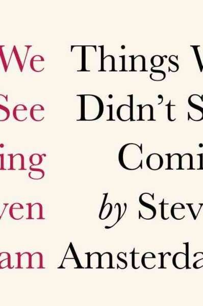 things we didn t see coming Steven amsterdam's things we didn't see coming presents a hybrid fiction - even the blurbs at the front of the book alternately call its contents both stories and a novel.