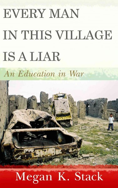 every man in this village is a Every man in this village is a liar an education in war megan k stack doubleday: 258 pp, $2695 megan stack never meant to be a war correspondent a.