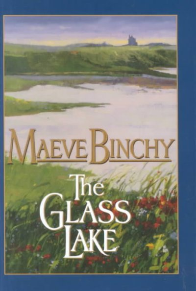 the glass lake by maeve binchy Maeve binchy was born in county dublin and educated at the holy child convent in killiney and maeve's times maeve binchy author the glass lake maeve binchy author.