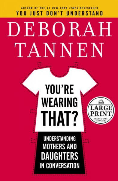 deborah tannen understanding mom Deborah tannen answers these and many other questions as she explains why a remark that would be you're wearing that: understanding mothers and daughters in.