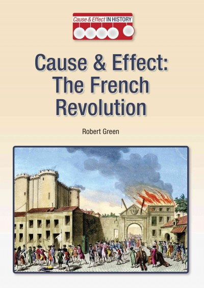 cause and effect essay on the french revolution The american and french revolutions: comparison and this essay is devoted to providing a contrast to the the french revolution: cause and effect by james a.