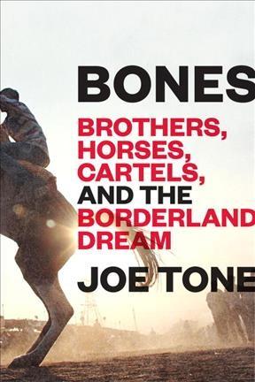 Bones : brothers, horses, cartels, and the borderland dream - Culver