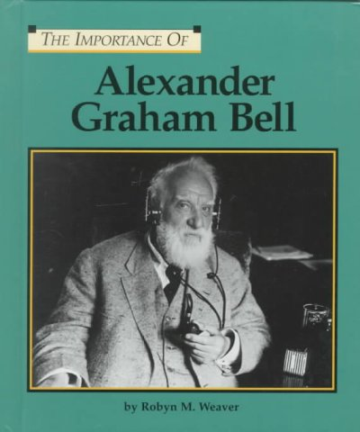 the life and times of alexander graham bell the inventor of telephone