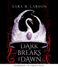 Dark Breaks the Dawn by Sara B Larson