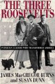 Go to record The three Roosevelts : patrician leaders who transformed A...