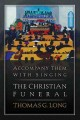 Go to record Accompany them with singing : the Christian funeral