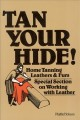 Go to record Tan your hide! : Home tanning leathers & furs