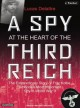 Go to record A spy at the heart of the Third Reich : the extraordinary ...
