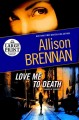 Go to record Love me to death : a novel of suspense
