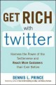 Go to record Get rich with Twitter : harness the power of the Twitterve...