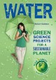 Go to record Water : green science projects for a sustainable planet