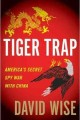 Go to record Tiger trap : America's secret spy war with China