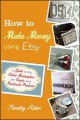 Go to record How to make money using Etsy : a guide to the online marke...