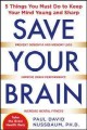 Go to record Save your brain : 5 things you must do to keep your mind y...