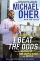 Go to record I beat the odds : from homelessness, to the blind side, an...