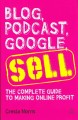 Go to record Blog, podcast, Google, sell : the complete guide to making...