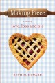 Go to record Making piece : a memoir of love, loss, and pie