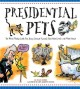 Go to record Presidential pets : the weird, wacky, little, big, scary, ...
