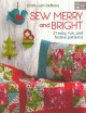 Go to record Sew merry and bright : 21 easy, fun, and festive patterns