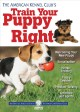 Go to record The American Kennel Club's train your puppy right.