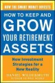 Go to record How to keep and grow your retirement assets : new investme...