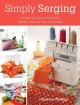 Go to record Simply serging 25 fast and easy projects for getting to kn...