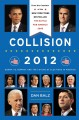 Go to record Collision 2012 : Obama vs. Romney and the future of electi...