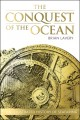 Go to record The conquest of the ocean : the illustrated history of sea...
