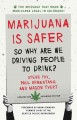 Go to record Marijuana is safer : so why are we driving people to drink?