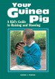Go to record Your guinea pig : a kid's guide to raising and showing