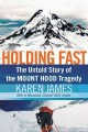 Go to record Holding Fast : The Untold Story of the Mount Hood Tragedy.