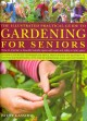 Go to record The illustrated practical guide to gardening for seniors :...