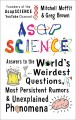 Go to record AsapSCIENCE : answers to the world's weirdest questions, m...