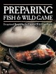 Go to record Preparing fish & wild game : exceptional recipes for the f...