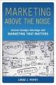 Go to record Marketing above the noise : achieve strategic advantage wi...