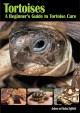 Go to record Tortoises : a beginner's guide to tortoise care
