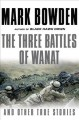 Go to record The three battles of Wanat : and other true stories