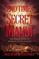 Go to record End times and the secret of the Mahdi : unlocking the myst...