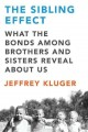 Go to record The sibling effect : brothers, sisters, and the bonds that...