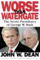 Go to record Worse than Watergate : the secret presidency of George W. ...