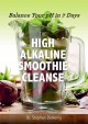 Go to record The high alkaline smoothie cleanse : balance your pH in 7 ...