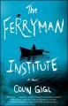 Go to record The Ferryman institute : a novel