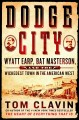 Go to record Dodge City : Wyatt Earp, Bat Masterson, and the wickedest ...